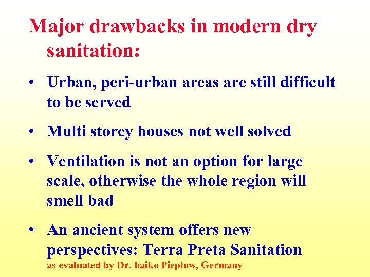 Major drawbacks in modern dry sanitation: • Urban, peri-urban areas are still difficult to