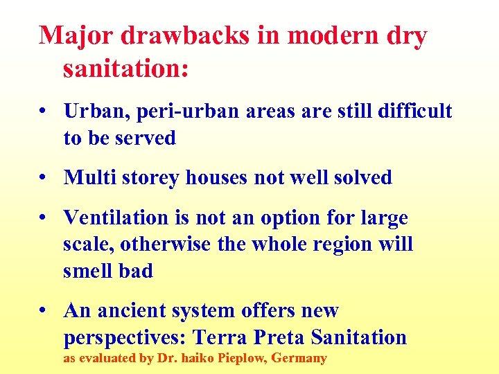 Major drawbacks in modern dry sanitation: • Urban, peri-urban areas are still difficult to