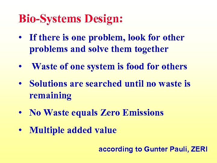Bio-Systems Design: • If there is one problem, look for other problems and solve