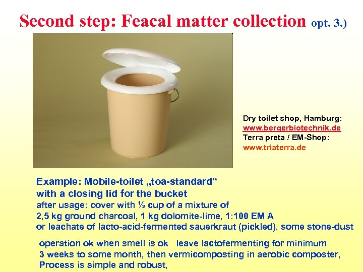 Second step: Feacal matter collection opt. 3. ) Dry toilet shop, Hamburg: www. bergerbiotechnik.