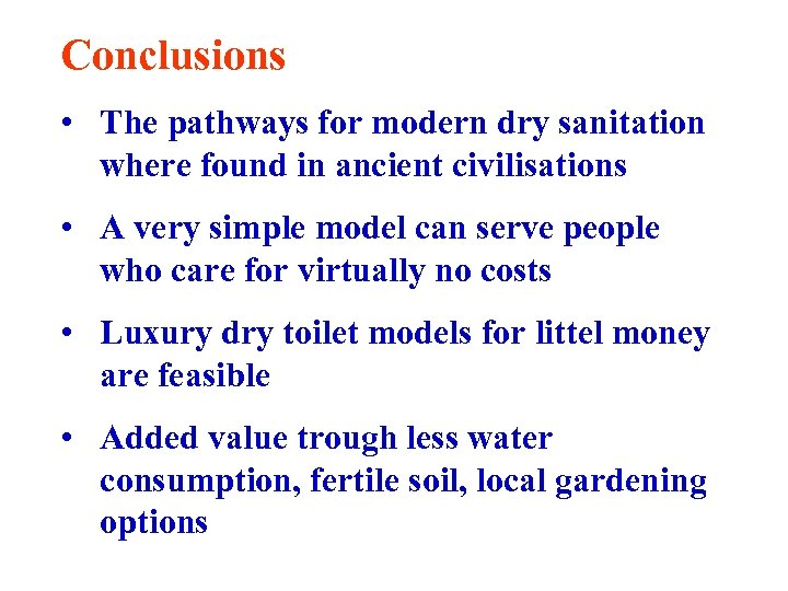 Conclusions • The pathways for modern dry sanitation where found in ancient civilisations •