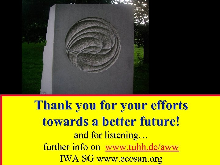 Thank you for your efforts towards a better future! and for listening… further info