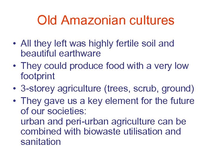 Old Amazonian cultures • All they left was highly fertile soil and beautiful earthware