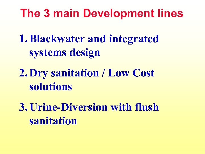 The 3 main Development lines 1. Blackwater and integrated systems design 2. Dry sanitation