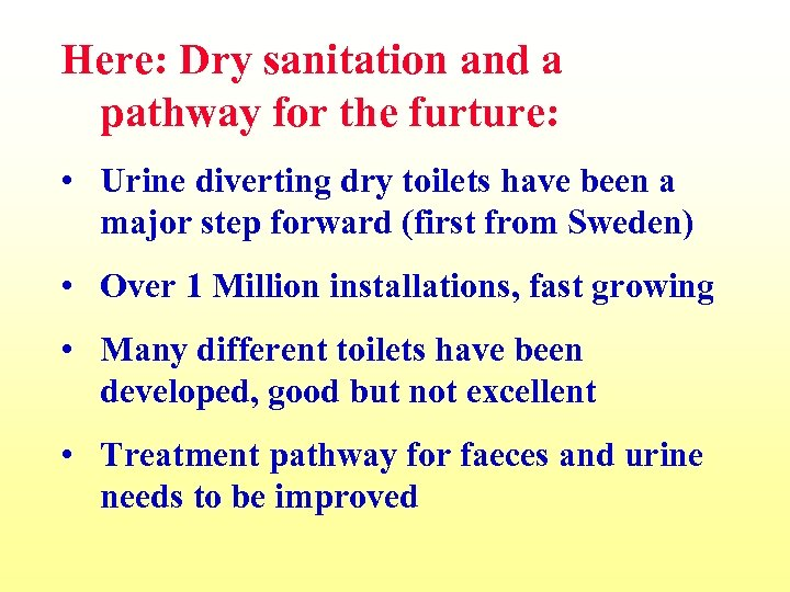 Here: Dry sanitation and a pathway for the furture: • Urine diverting dry toilets