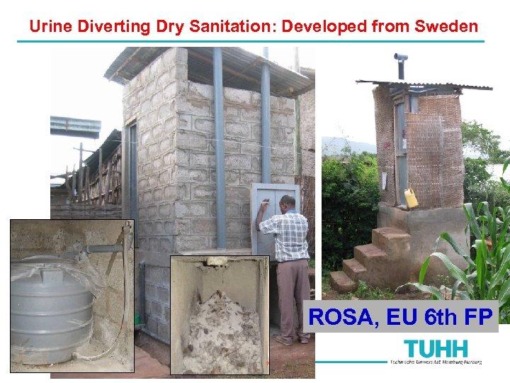 Urine …. Diverting Dry Sanitation: Developed from Sweden ROSA, EU 6 th FP