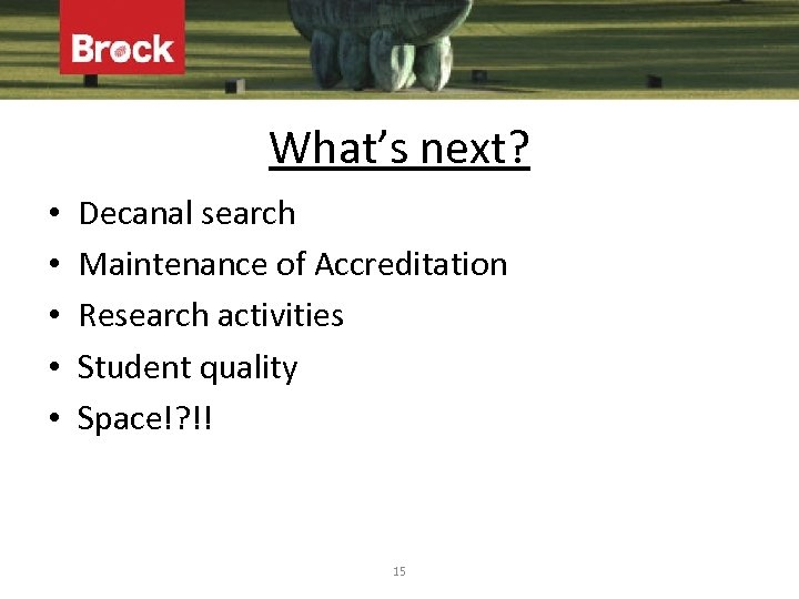 What's next? • • • Decanal search Maintenance of Accreditation Research activities Student quality