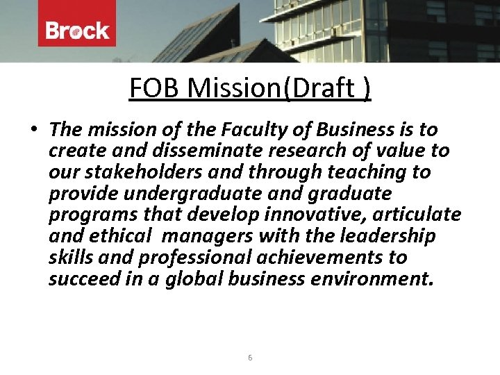 FOB Mission(Draft ) • The mission of the Faculty of Business is to create