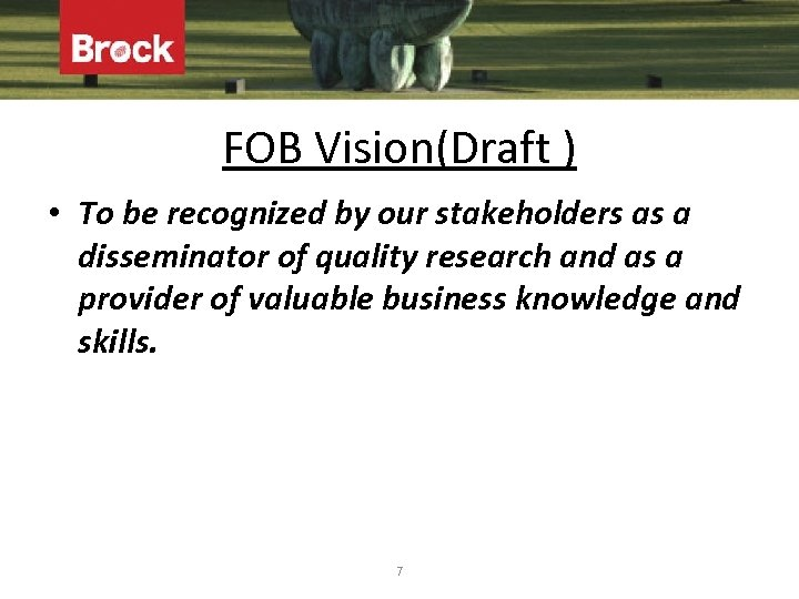 FOB Vision(Draft ) • To be recognized by our stakeholders as a disseminator of