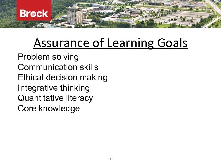 Assurance of Learning Goals Problem solving Communication skills Ethical decision making Integrative thinking Quantitative