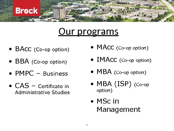 Our programs • BAcc • BBA • MAcc (Co-op option) • IMAcc (Co-op option)