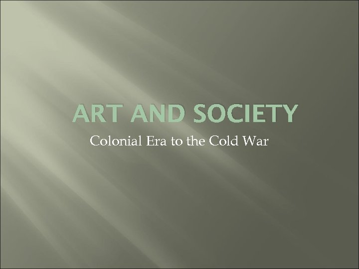 ART AND SOCIETY Colonial Era to the Cold War