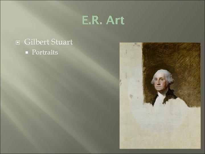 E. R. Art Gilbert Stuart Portraits