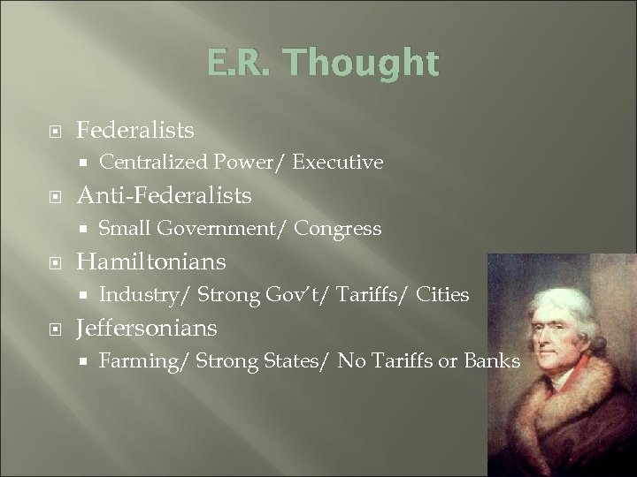 E. R. Thought Federalists Anti-Federalists Small Government/ Congress Hamiltonians Centralized Power/ Executive Industry/ Strong