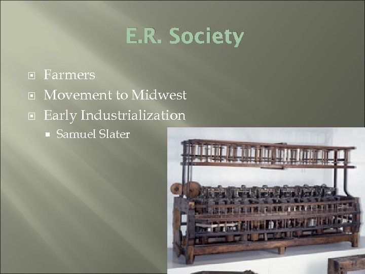E. R. Society Farmers Movement to Midwest Early Industrialization Samuel Slater