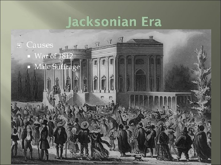 Jacksonian Era Causes War of 1812 Male Suffrage