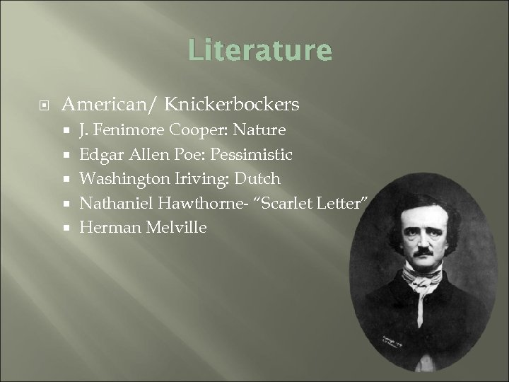 Literature American/ Knickerbockers J. Fenimore Cooper: Nature Edgar Allen Poe: Pessimistic Washington Iriving: Dutch