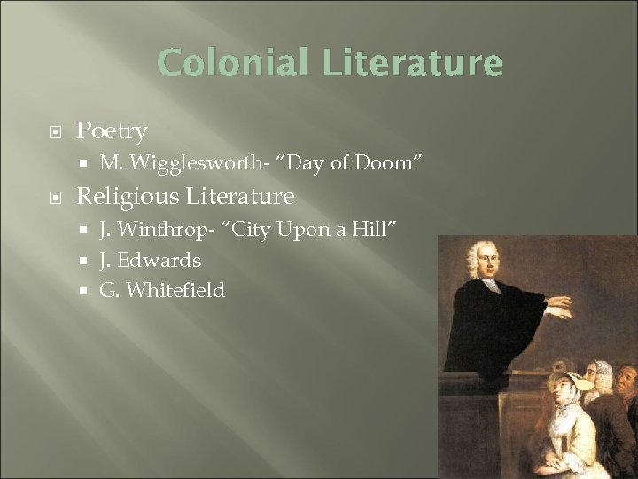 "Colonial Literature Poetry M. Wigglesworth- ""Day of Doom"" Religious Literature J. Winthrop- ""City Upon"
