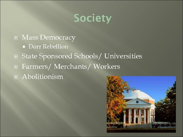 Society Mass Democracy Dorr Rebellion State Sponsored Schools/ Universities Farmers/ Merchants/ Workers Abolitionism