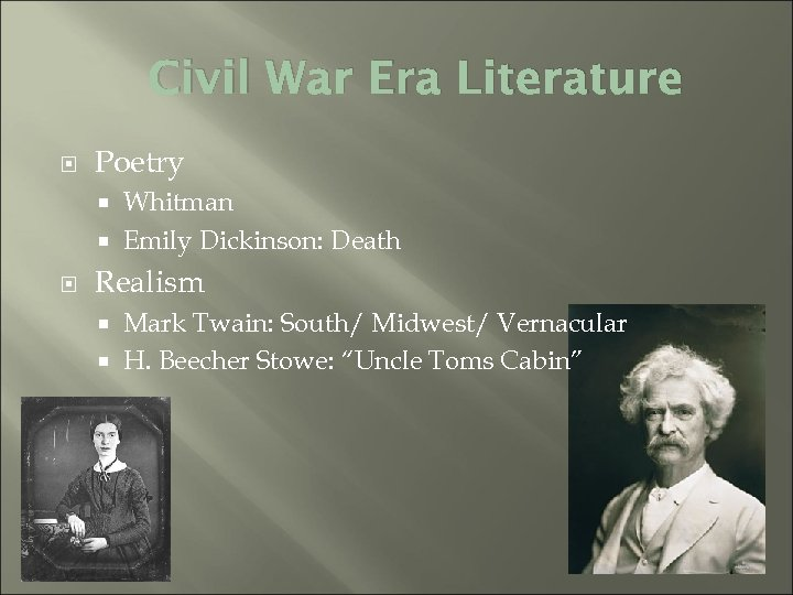 Civil War Era Literature Poetry Whitman Emily Dickinson: Death Realism Mark Twain: South/ Midwest/
