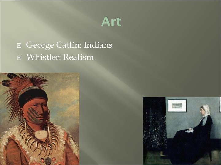 Art George Catlin: Indians Whistler: Realism