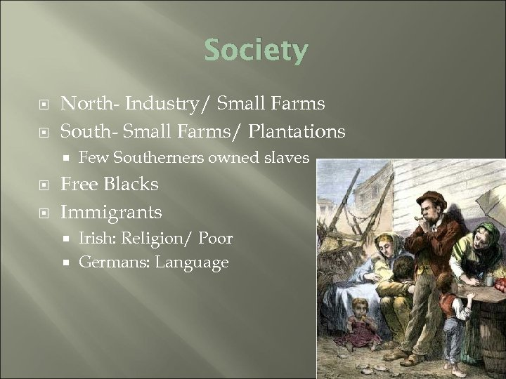 Society North- Industry/ Small Farms South- Small Farms/ Plantations Few Southerners owned slaves Free
