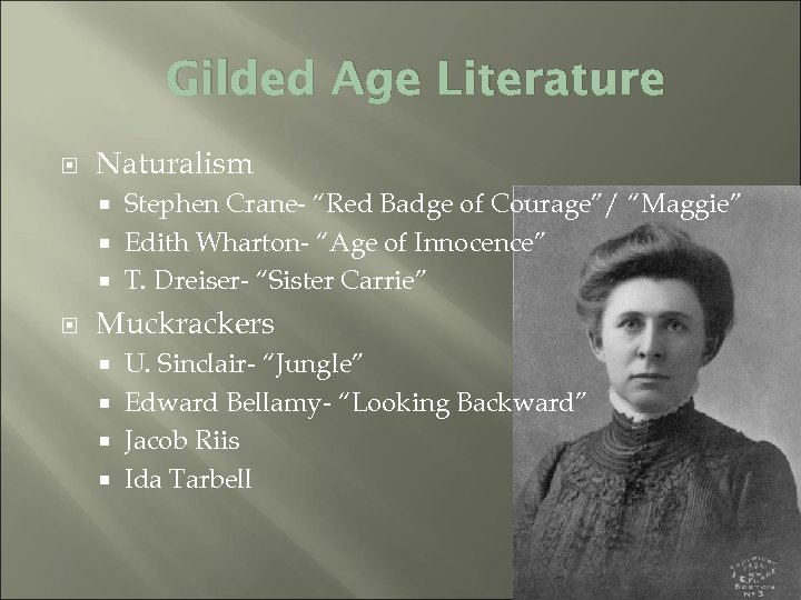 "Gilded Age Literature Naturalism Stephen Crane- ""Red Badge of Courage""/ ""Maggie"" Edith Wharton- ""Age"