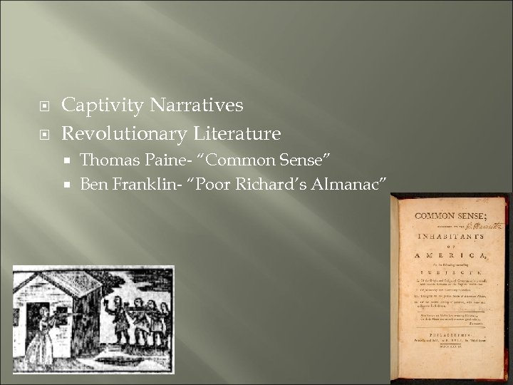 "Captivity Narratives Revolutionary Literature Thomas Paine- ""Common Sense"" Ben Franklin- ""Poor Richard's Almanac"""
