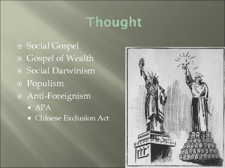 Thought Social Gospel of Wealth Social Darwinism Populism Anti-Foreignism APA Chinese Exclusion Act