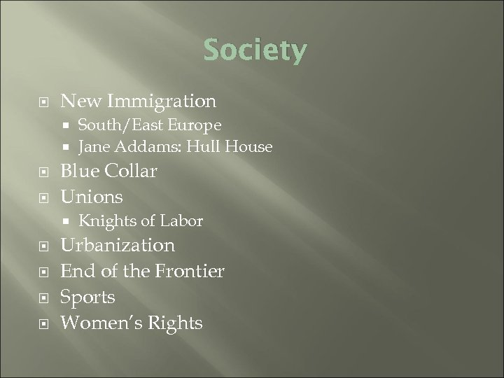 Society New Immigration South/East Europe Jane Addams: Hull House Blue Collar Unions Knights of
