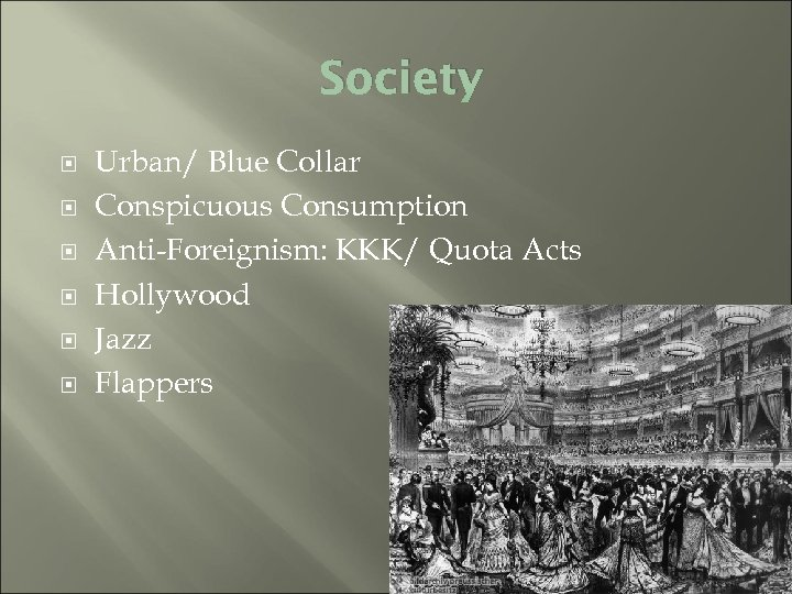 Society Urban/ Blue Collar Conspicuous Consumption Anti-Foreignism: KKK/ Quota Acts Hollywood Jazz Flappers