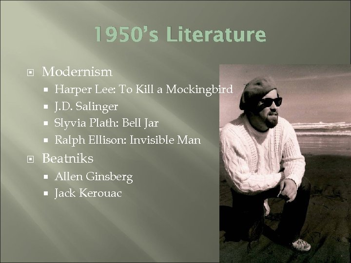 1950's Literature Modernism Harper Lee: To Kill a Mockingbird J. D. Salinger Slyvia Plath: