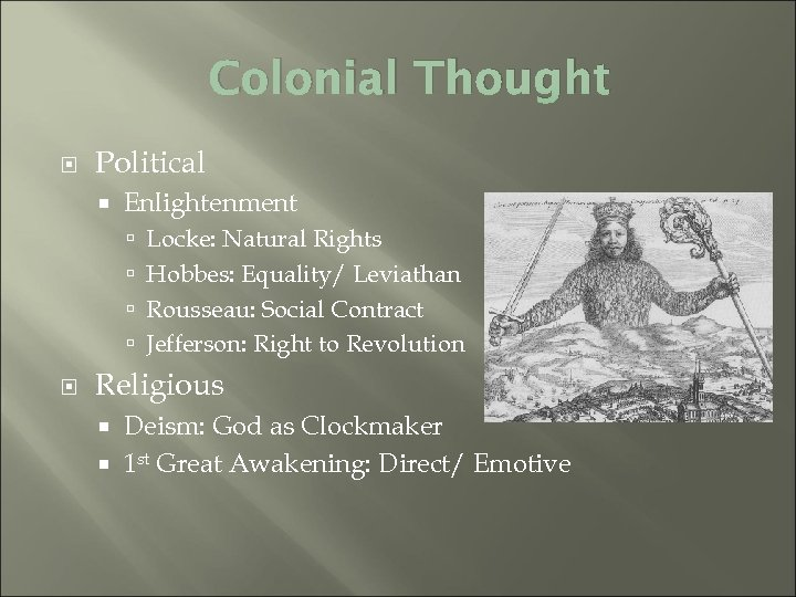 Colonial Thought Political Enlightenment Locke: Natural Rights Hobbes: Equality/ Leviathan Rousseau: Social Contract Jefferson: