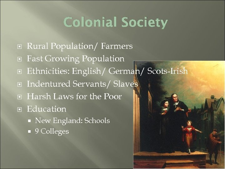 Colonial Society Rural Population/ Farmers Fast Growing Population Ethnicities: English/ German/ Scots-Irish Indentured Servants/