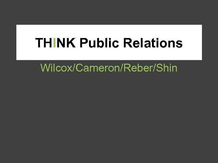 THINK Public Relations Wilcox/Cameron/Reber/Shin