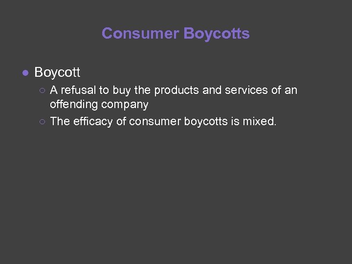 Consumer Boycotts ● Boycott ○ A refusal to buy the products and services of