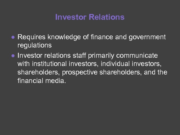Investor Relations ● Requires knowledge of finance and government regulations ● Investor relations staff