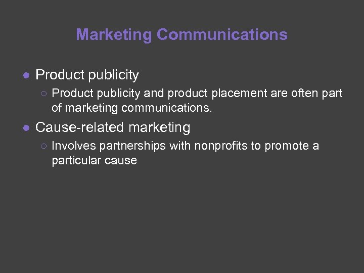 Marketing Communications ● Product publicity ○ Product publicity and product placement are often part