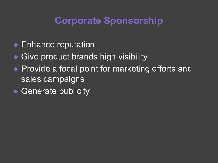 Corporate Sponsorship ● Enhance reputation ● Give product brands high visibility ● Provide a