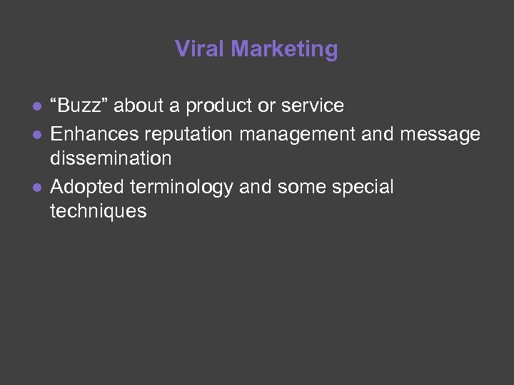 """Viral Marketing ● """"Buzz"""" about a product or service ● Enhances reputation management and"""