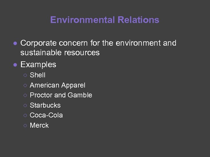 Environmental Relations ● Corporate concern for the environment and sustainable resources ● Examples ○