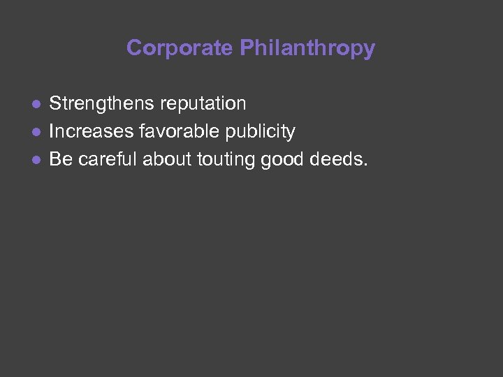 Corporate Philanthropy ● Strengthens reputation ● Increases favorable publicity ● Be careful about touting