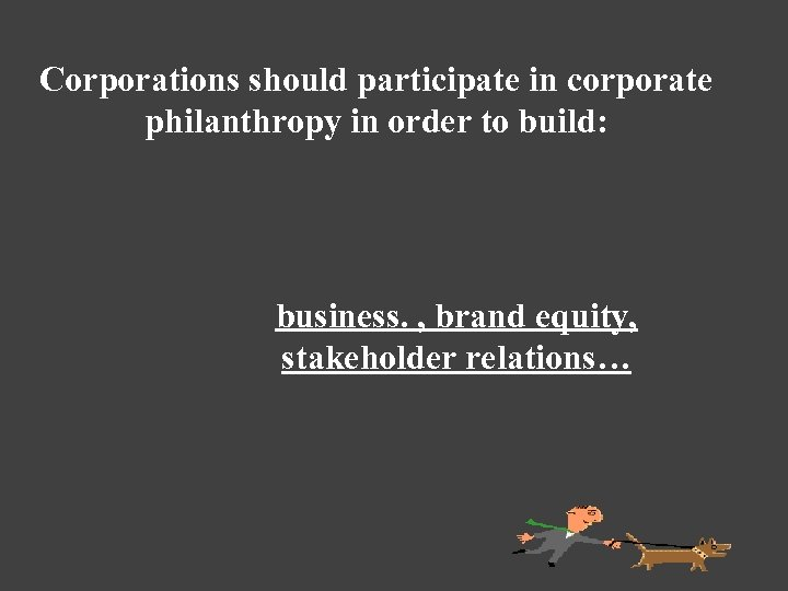 Corporations should participate in corporate philanthropy in order to build: business. , brand equity,