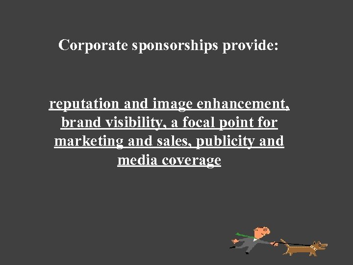 Corporate sponsorships provide: reputation and image enhancement, brand visibility, a focal point for marketing