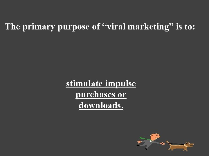 """The primary purpose of """"viral marketing"""" is to: stimulate impulse purchases or downloads."""