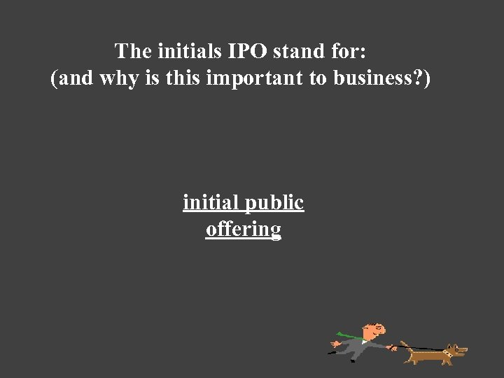 The initials IPO stand for: (and why is this important to business? ) initial