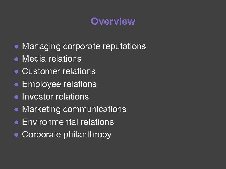 Overview ● ● ● ● Managing corporate reputations Media relations Customer relations Employee relations