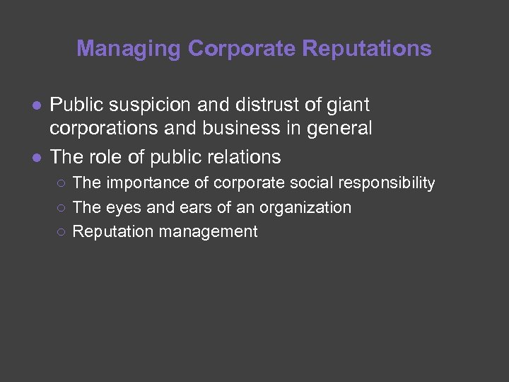 Managing Corporate Reputations ● Public suspicion and distrust of giant corporations and business in