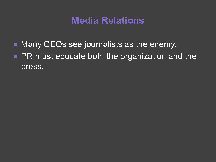 Media Relations ● Many CEOs see journalists as the enemy. ● PR must educate