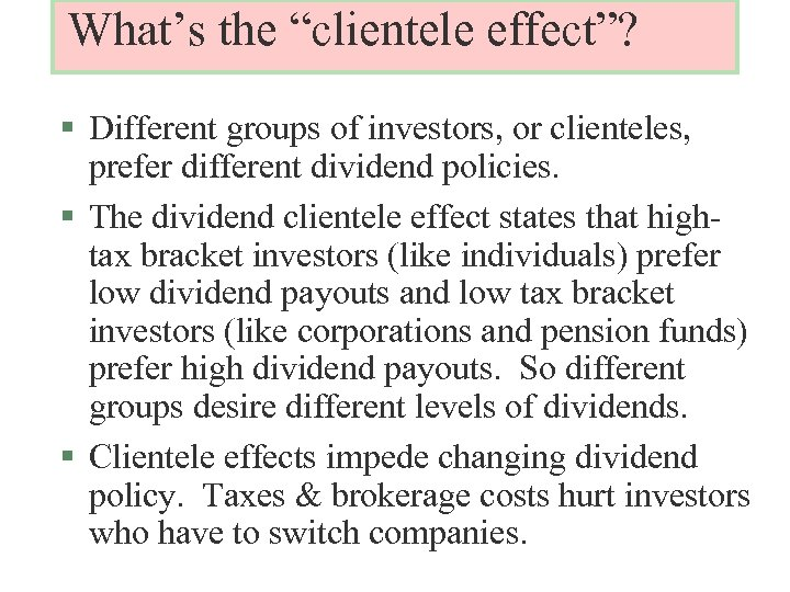 """What's the """"clientele effect""""? § Different groups of investors, or clienteles, prefer different dividend"""